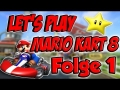 *Let's Play* Mario Kart 8 (German) Part 1 Endlich ist es da!!!