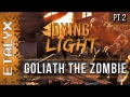 Dying Light - Goliath the Zombie! [Pt.2]
