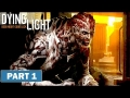 Dying Light: 47 Minutes Of Developer Gameplay Walkthrough Part 1 HD