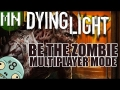 Dying Light | Be The Zombie Mode