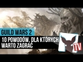 Guild Wars 2 - 10 powodów, dla których warto zagrać (recenzja) | ZagrajnikTV
