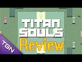 Titan Souls | Gaming on a Budget