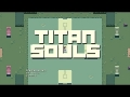 FYI: Titan Souls [Gameplay]