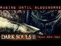 Dark Souls II : Raging Until BloodBorne #1