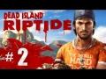 Dead Island Riptide Gameplay Walkthrough Part 2 - Forced to Headbutt